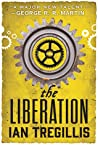 The Liberation (The Alchemy Wars, #3) by Ian Tregillis