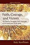 Faith, Courage, and Victory: The Stories, Struggles, and Triumphs of 24 Characters of the Bible