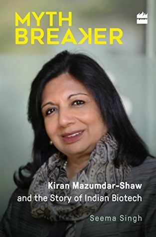 Mythbreaker: Kiran Mazumdar-Shaw and the Story of Indian Biotech by