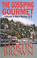 The Gossiping Gourmet: (A Murder in Marin Mystery  #1)