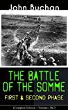 THE BATTLE OF THE SOMME - First & Second Phase (Complete Edition - Volumes 1&2): A Never-Before-Seen Side of the Bloodiest Offensive of World War I - Viewed ... the Eyes of the Acclaimed War Correspondent