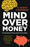 Mind Over Money: The Psychology of Cash and How to Use It Better