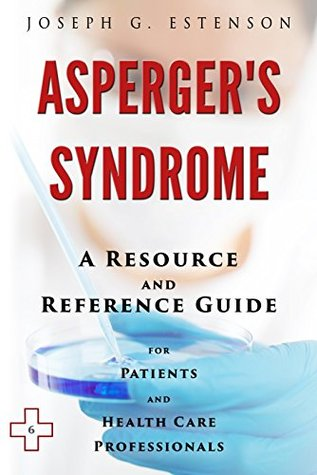 Asperger's Syndrome - A Reference Guide (BONUS DOWNLOADS) (The Hill Resource and Reference Guide Book 44)