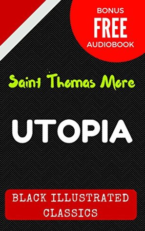 Utopia: By Thomas More - Illustrated (Bonus Free Audiobook)