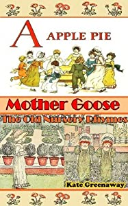 Mother Goose or the Old Nursery Rhymes and A Apple Pie (Special 2-in-1 Books for the Alphabet Learning) - Illustrated With Color Pictures for Children Art Cartooning or Drawing