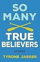 So Many True Believers