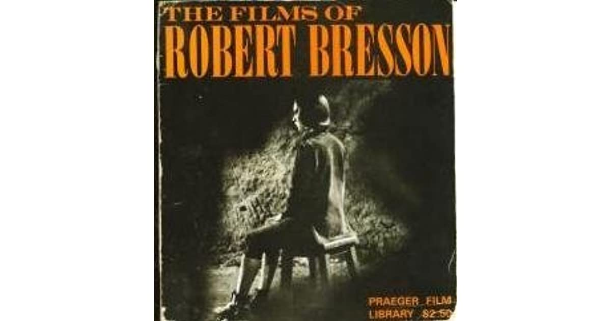 The Films Of Robert Bresson By Robert Bresson
