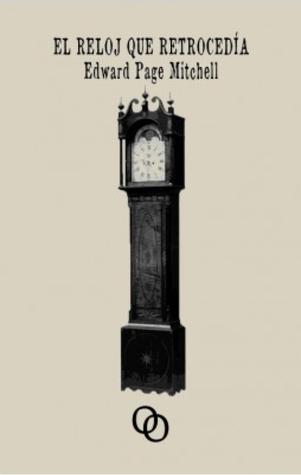 El reloj que retrocedía by Edward Page Mitchell