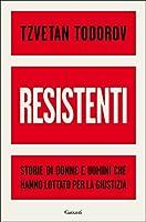 Resistenti: Storie di donne e uomini che hanno lottato per la giustizia