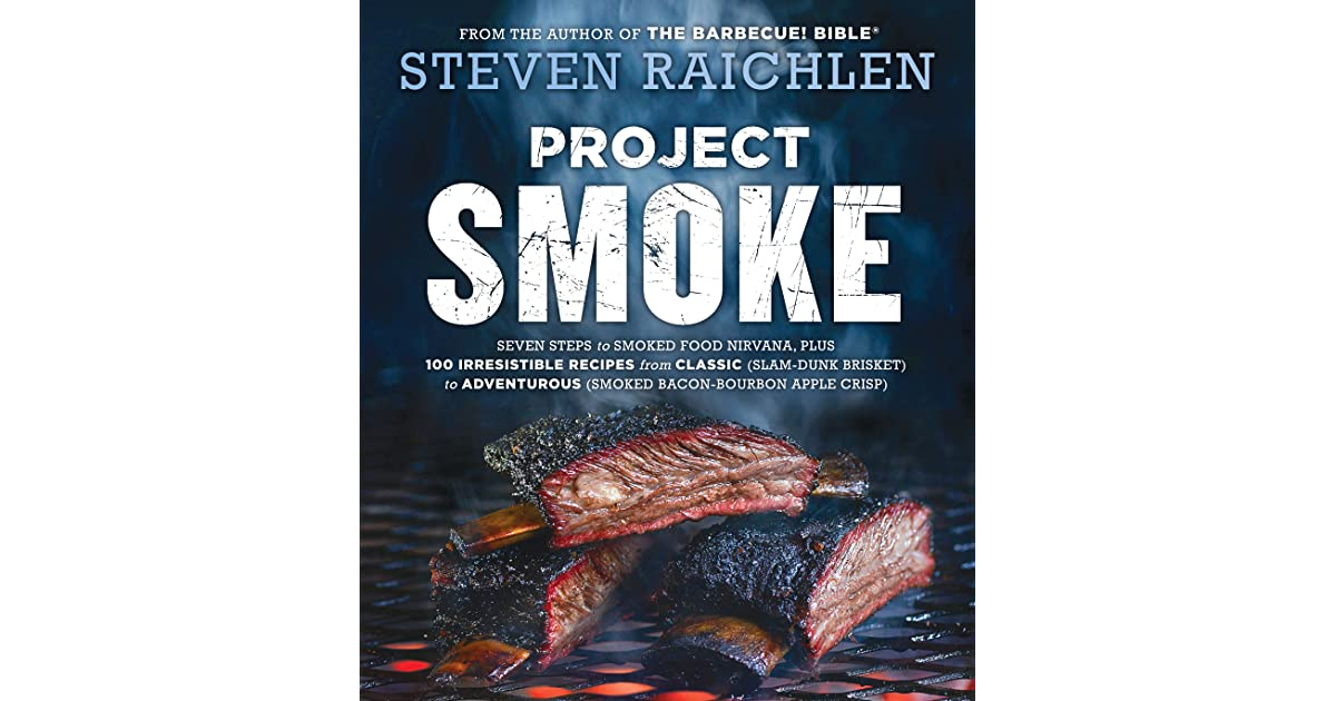 Project smoke seven steps to smoked food nirvana plus 100 project smoke seven steps to smoked food nirvana plus 100 irresistible recipes from classic slam dunk brisket to adventurous by steven raichlen forumfinder Images