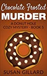 Chocolate Frosted Murder (Donut Hole Mystery #5)