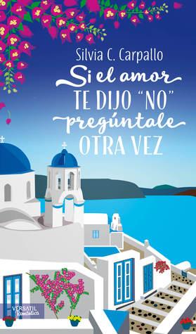 """Si el amor te dijo """"No"""" pregúntale otra vez"""
