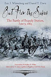 Out Flew the Sabers: The Battle of Brandy Station, June 9, 1863 the Opening Engagement of the Gettysburg Campaign