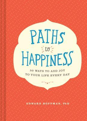Paths to Happiness - Edward Hoffman