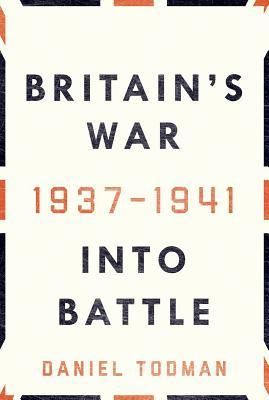 Britain's War Into Battle, 1937-1941