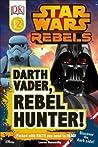 Star Wars Rebels: Darth Vader, Rebel Hunter! (DK Readers L2)