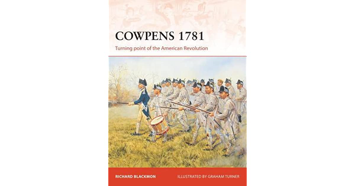 cowpens 1781 turning point of the american revolution by richard blackmon