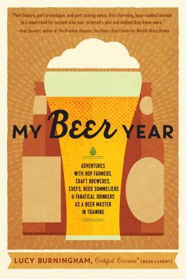 My Beer Year: Adventures with Hop Farmers, Craft Brewers, Chefs, Beer Sommeliers, and Fanatical Drinkers as a Beer Master in Training