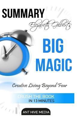 Elizabeth Gilbert - Big Magic  Creative Living Beyond Fear (2015, Riverhead Books)
