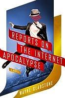 Reports on the Internet Apocalypse: A Novel