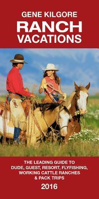 Ranch Vacations: The Leading Guide to Dude, Guest, Resort, Fly Fishing, Working Cattle Ranches and Pack Trips
