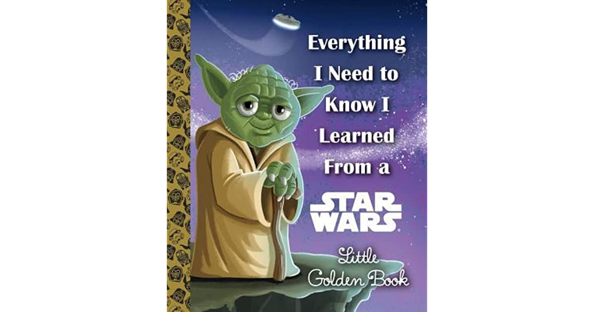 Everything I Need To Know I Learned From A Star Wars Little Golden
