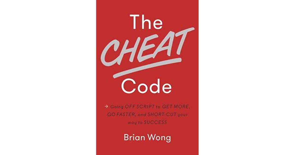 The Cheat Code: Going Off Script to Get More and Go Faster by Brian Wong