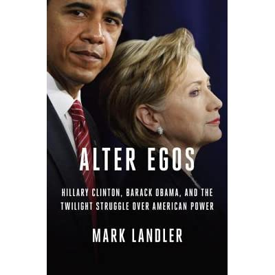 Scientists Advocates Hail Hillary >> Alter Egos Hillary Clinton Barack Obama And The Twilight Struggle