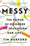 Messy: The Power of Disorder to Transform Our Lives by Tim Harford