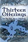 Thirteen Offerings by April Wahlin