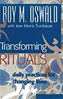 Transforming Rituals: Daily Practices for Changing Lives