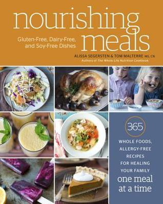 Nourishing Meals: 365 Whole Foods, Allergy-Free Recipes for Healing Your Family One Meal at a Time: A Cookbook