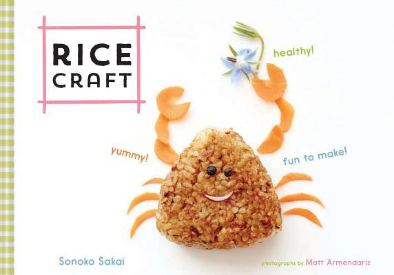 Rice Craft Yummy! Healthy! Fun to Make!