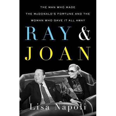 6b94b94cb152b5 Ray   Joan  The Man Who Made the McDonald s Fortune and the Woman Who Gave  It All Away by Lisa Napoli