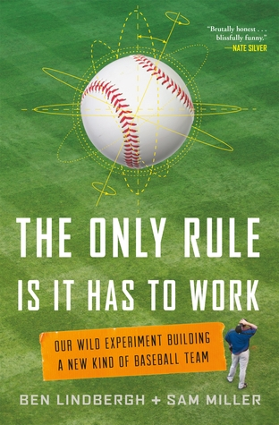 Ebook The Only Rule Is It Has To Work Our Wild Experiment Building A New Kind Of Baseball Team By Ben Lindbergh