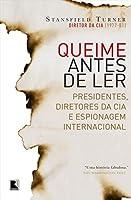Queime Antes de Ler: Presidentes, Diretores da CIA e Espionagem Internacional