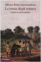 La tratta degli schiavi: Saggio di storia globale