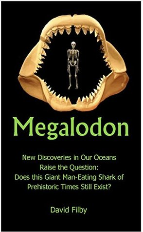Megalodon: Once thought to have been extinct for many