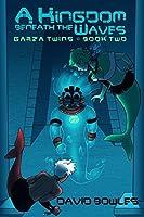 A Kingdom Beneath the Waves (Garza Twins #2)