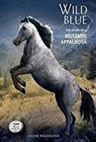 Wild Blue: The Story of a Mustang Appaloosa (The Breyer Horse Collection)