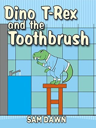 """Childrens Books: """"Dino T-Rex and the Toothbrush"""": Dinosaurs for Kids Book: (CHILDREN'S DINOSAUR BOOKS) Dinosaur Books for Kids ages 3-7 (Dinosaur Stories for Children)"""