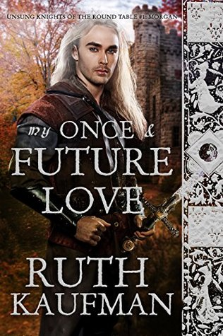 My Once & Future Love (Unsung Knights of the Round Table, #1 )
