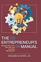 The Entrepreneur's Manual: Business Start-Ups, Spin-Offs, and Innovative Management