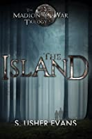 The Island (Madion War Series, #1)