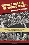 Women Heroes of World War II—the Pacific Theater by Kathryn J. Atwood