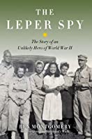 The Leper Spy: The Story of an Unlikely Hero of World War II
