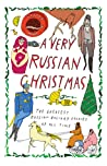 A Very Russian Christmas: The Greatest Russian Holiday Stories of All Time (Very Christmas, #1)