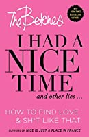 I Had a Nice Time And Other Lies...: How to find love & sh*t like that