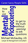How to Use MENTAL PICKPOCKETING to Get to the Truth Without Seeming to Ask Questions: Career-savvy People Skills and Business Communication Skills: (Career Savvy People Skills Book 2)
