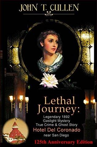 Lethal Journey: Legendary 1892 Gaslight Mystery: True Crime & Ghost Story at the Hotel del Coronado near San Diego